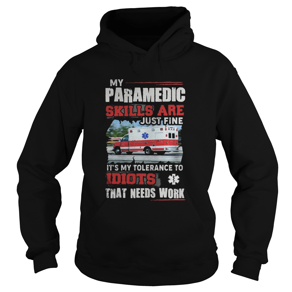 My Paramedic skills are just fine Its my tolerance to idiots that needs work  Hoodie