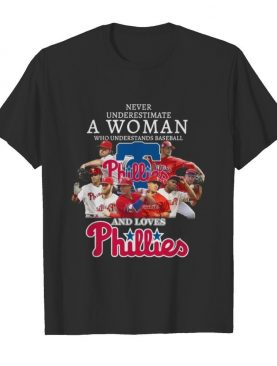 Never underestimate a woman who understands baseball and loves phillies shirt