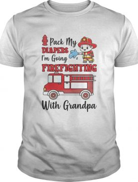 PACK MY DIAPERS IM GOING FIREFIGHTING WITH GRANDPA FIREFIGHTER FIRE TRUCK shirt