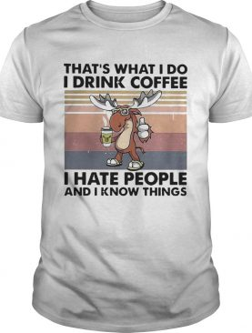 Reindeer Thats What I Do I Drink Coffee I Hate People And I Know Things Vintage shirt