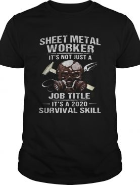 Skull sheet metal worker its not just a job title its a 2020 survival skill shirt
