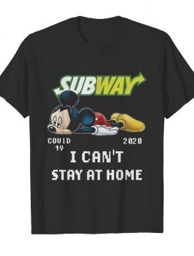 Subway Mickey Mouse Covid 19 2020 I Cant Stay At Home shirt