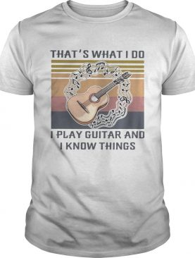 Thats what I do I play guitar and I know things Vintage retro shirt