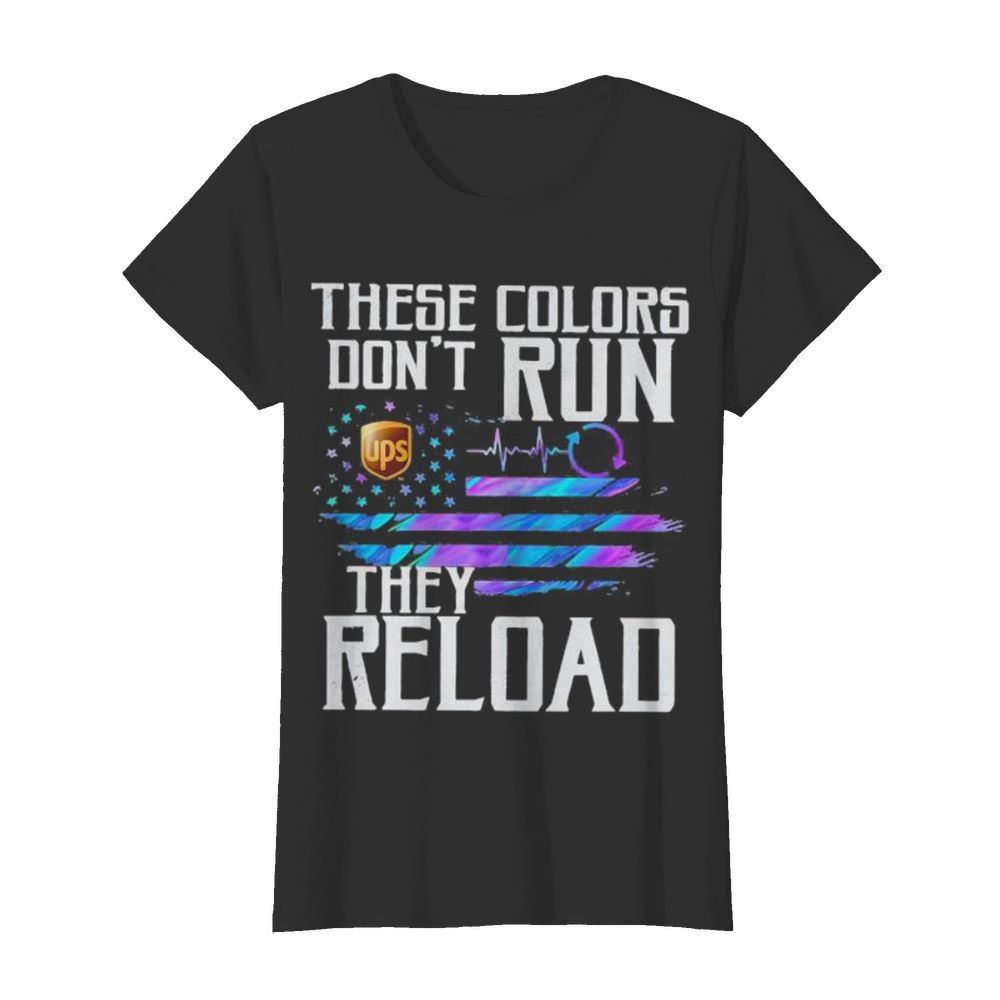 These colors don't run they reload ups logo american flag independence day  Classic Women's T-shirt