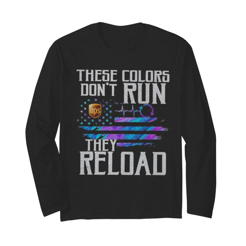 These colors don't run they reload ups logo american flag independence day  Long Sleeved T-shirt