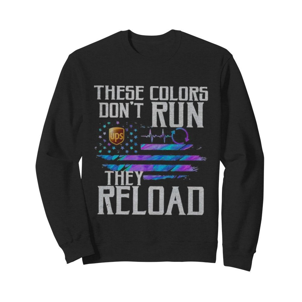 These colors don't run they reload ups logo american flag independence day  Unisex Sweatshirt