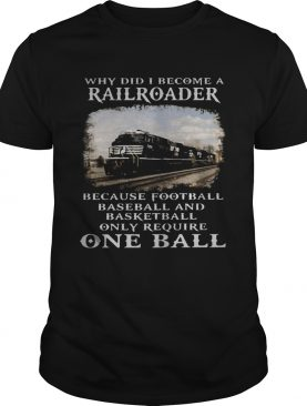 Why Did I Become A Railroader Because Football Baseball And Basketball Only Require One Ball Norfol