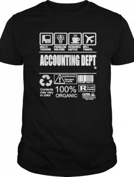 Accounting dept multi tasking problem solving requires coffee will travel warning sarcasm inside 100% organic shirt