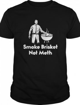 BBQ, Smoke Brisket Not Meth shirt