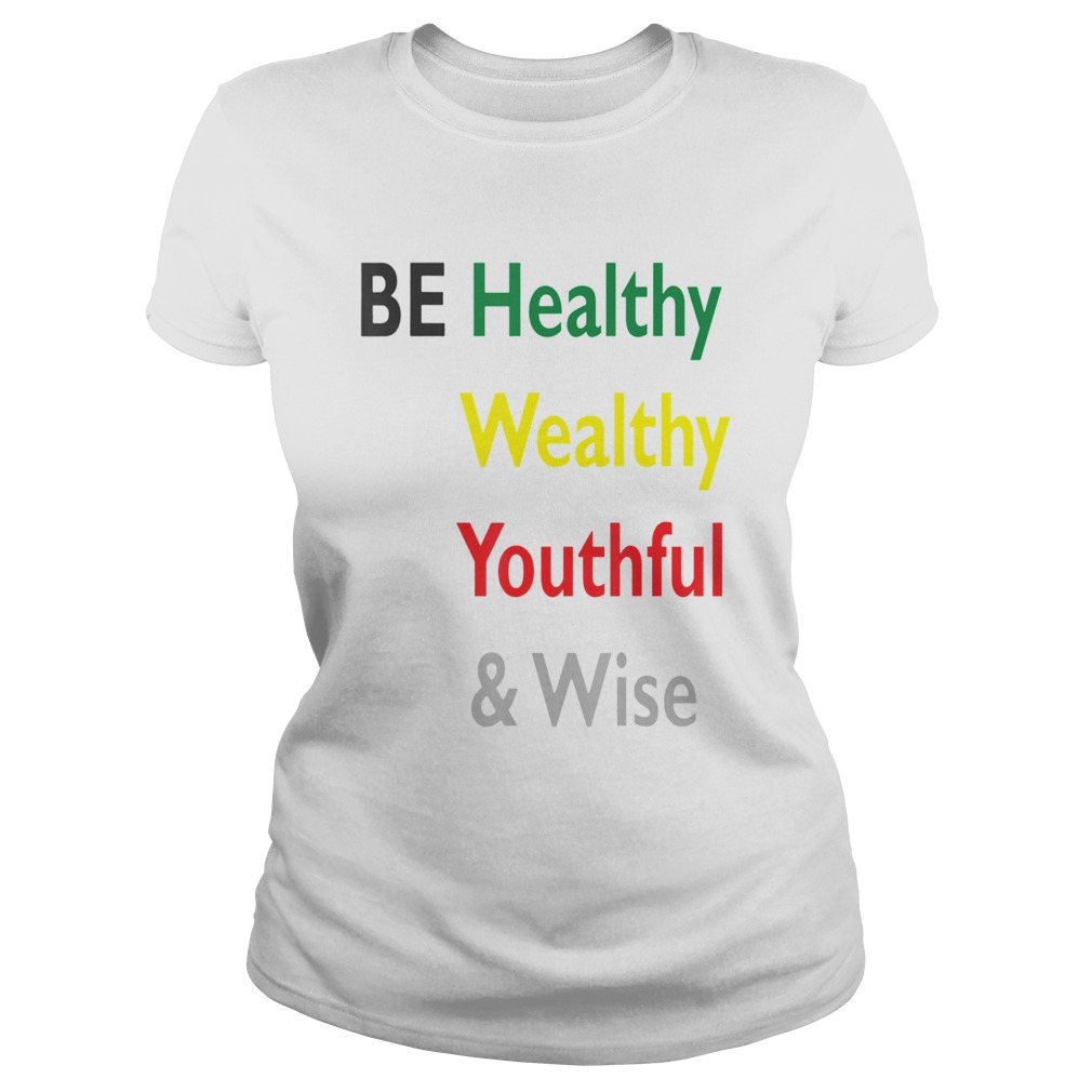 Be Healthy Wealthy Youthful And Wise  Classic Ladies