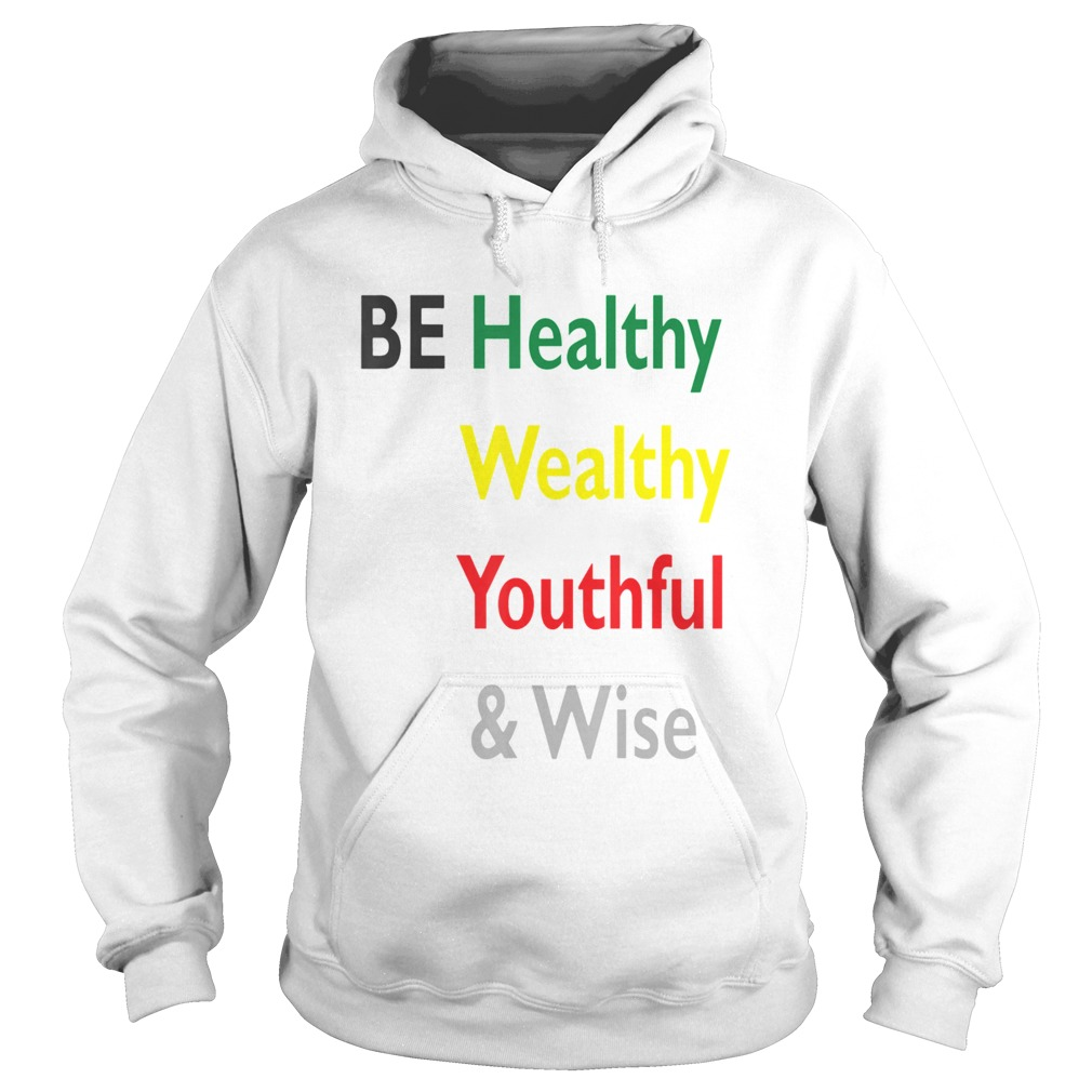 Be Healthy Wealthy Youthful And Wise  Hoodie