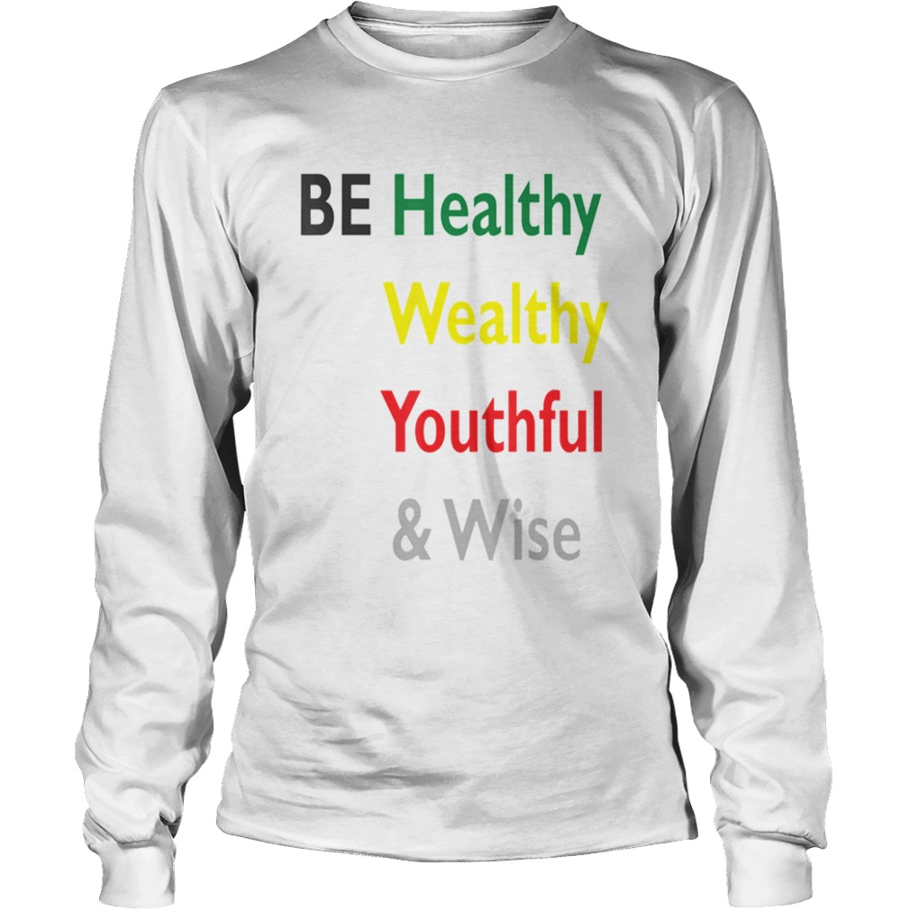 Be Healthy Wealthy Youthful And Wise  Long Sleeve
