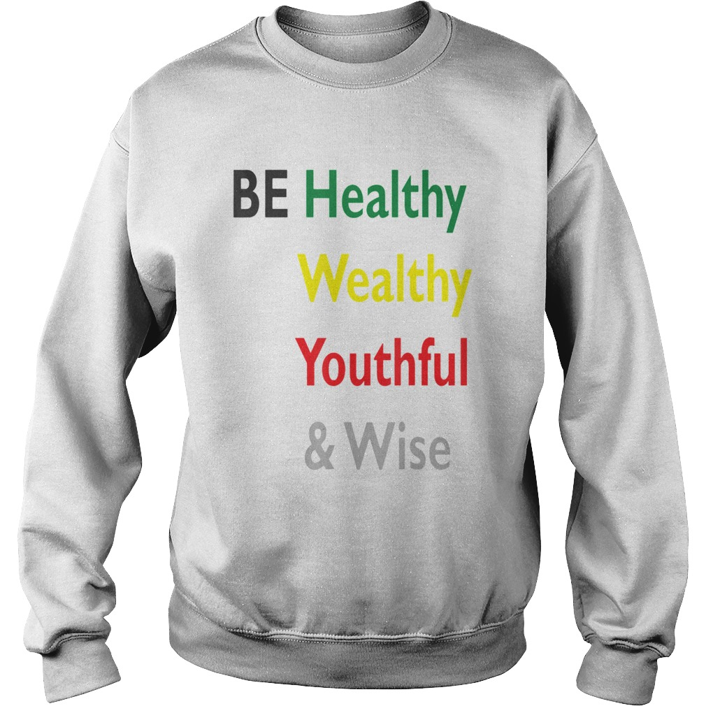 Be Healthy Wealthy Youthful And Wise  Sweatshirt