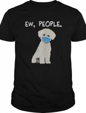 Bichons Frise Ew People Dog Wearing Face Mask shirt