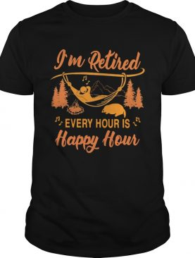 Campfire Im Retired Every Hour Is Happy Hour shirt