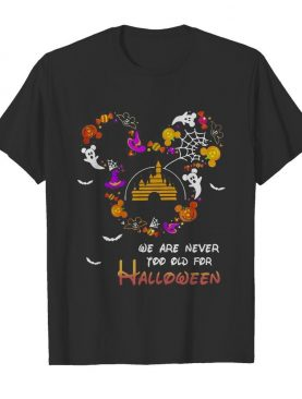 Disney Mickey Mouse We Are Never Too Old For Halloween shirt