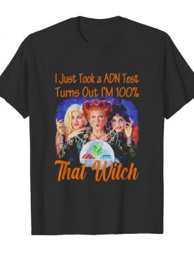 Halloween hocus pocus i just took a adn test turns out i'm 100% that witch shirt