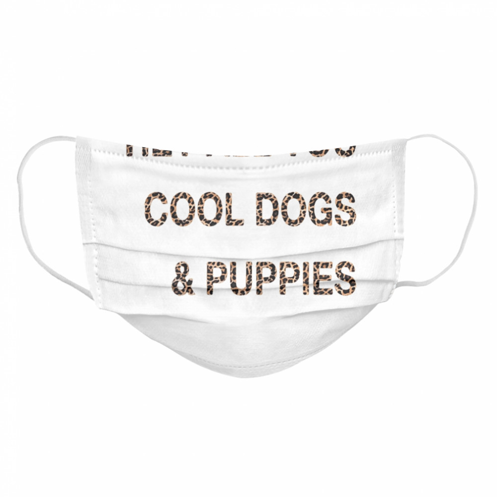 Hey all you cool dogs and puppies leopard  Cloth Face Mask