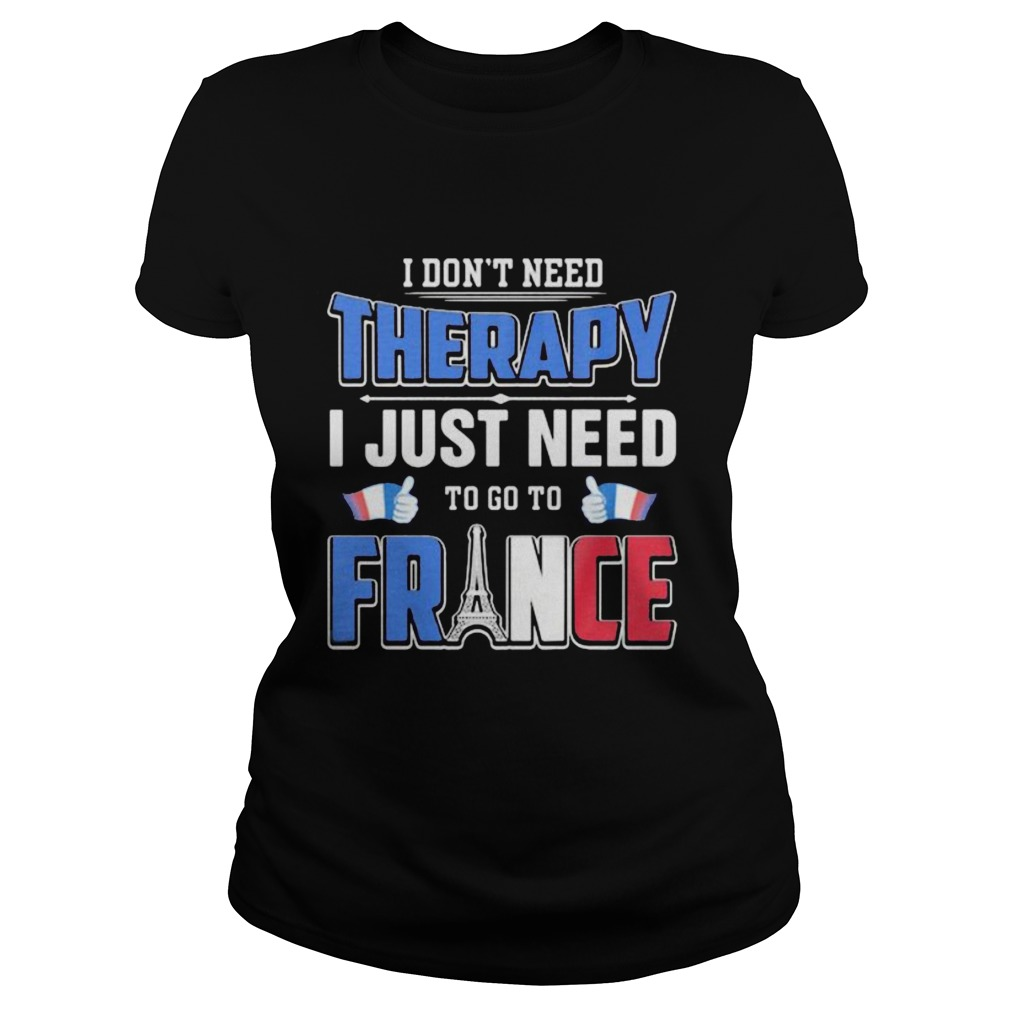 I dont need therapy i just need to go france  Classic Ladies