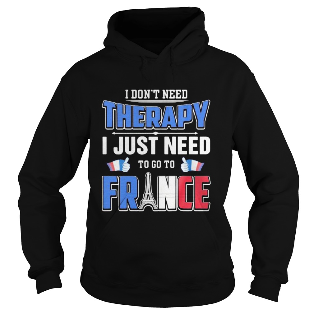 I dont need therapy i just need to go france  Hoodie