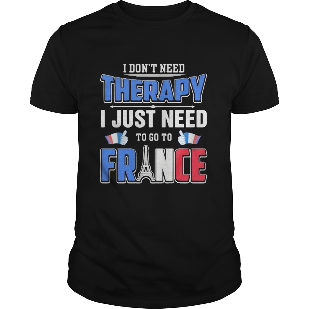 I dont need therapy i just need to go france  Unisex
