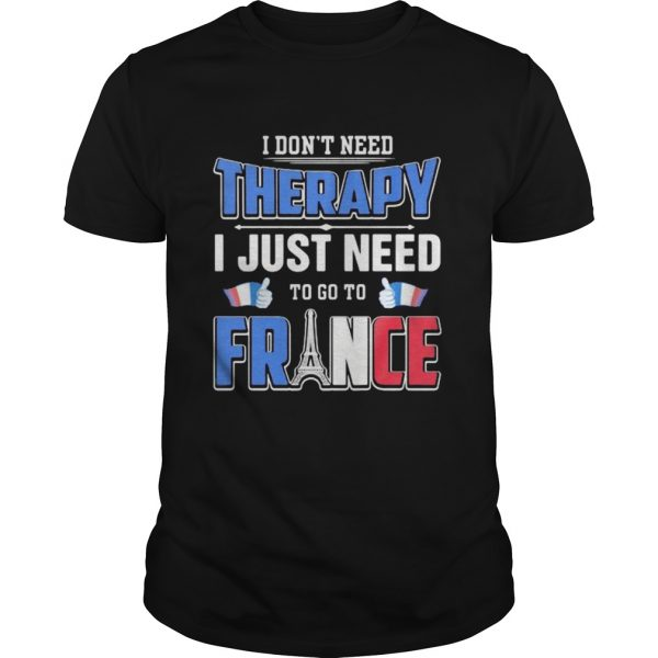 I dont need therapy i just need to go france shirt