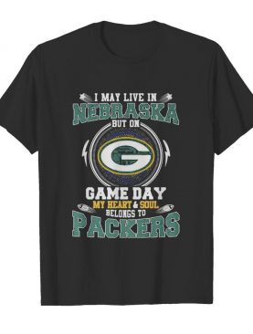 I may live in nebraska but on game day my heart and soul belongs to green bay packers shirt