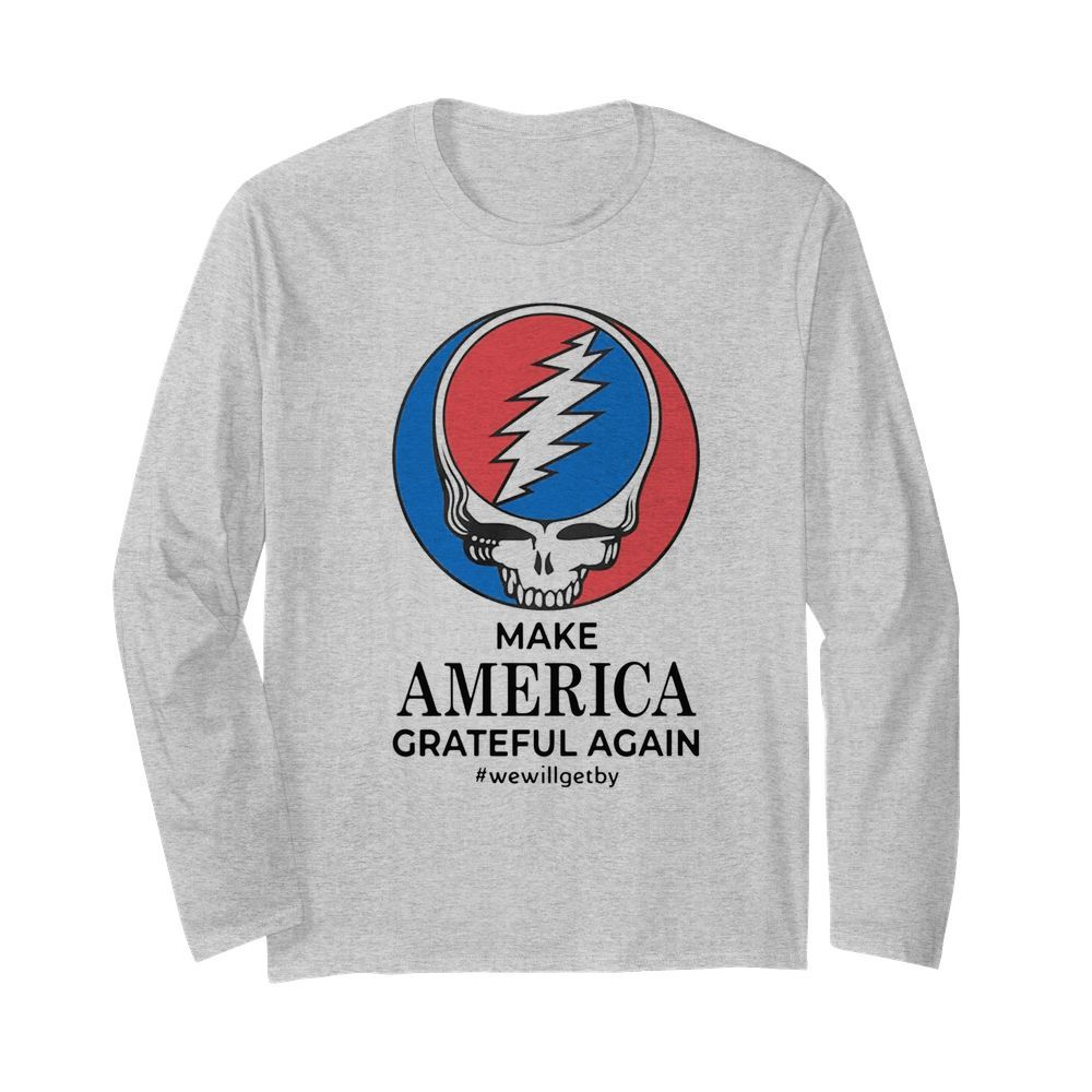 Make America Grateful Again We Will Get By  Long Sleeved T-shirt