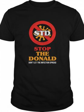STD Stop The Donald Don't Let The Infection Spread shirt