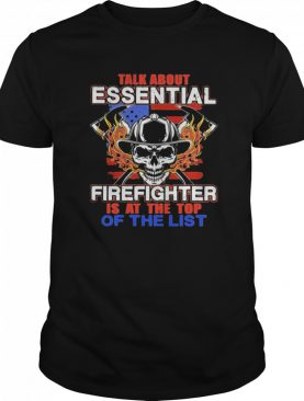 Talk About Essential Firefighter Is At The Top Of The List Halloween shirt