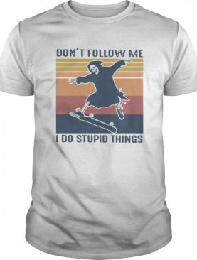 Dont Follow Me I Do Stupid Things Vintage shirt