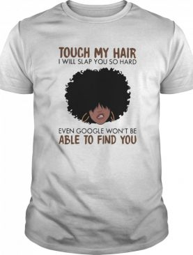 Touch My Coffee I Will Slap You So Hard Even Google Wont Be Able To Find You Curly Hair Girl shirt