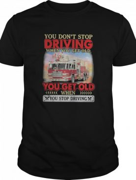 You don't stop driving when you get old you get old when you stop driving shirt