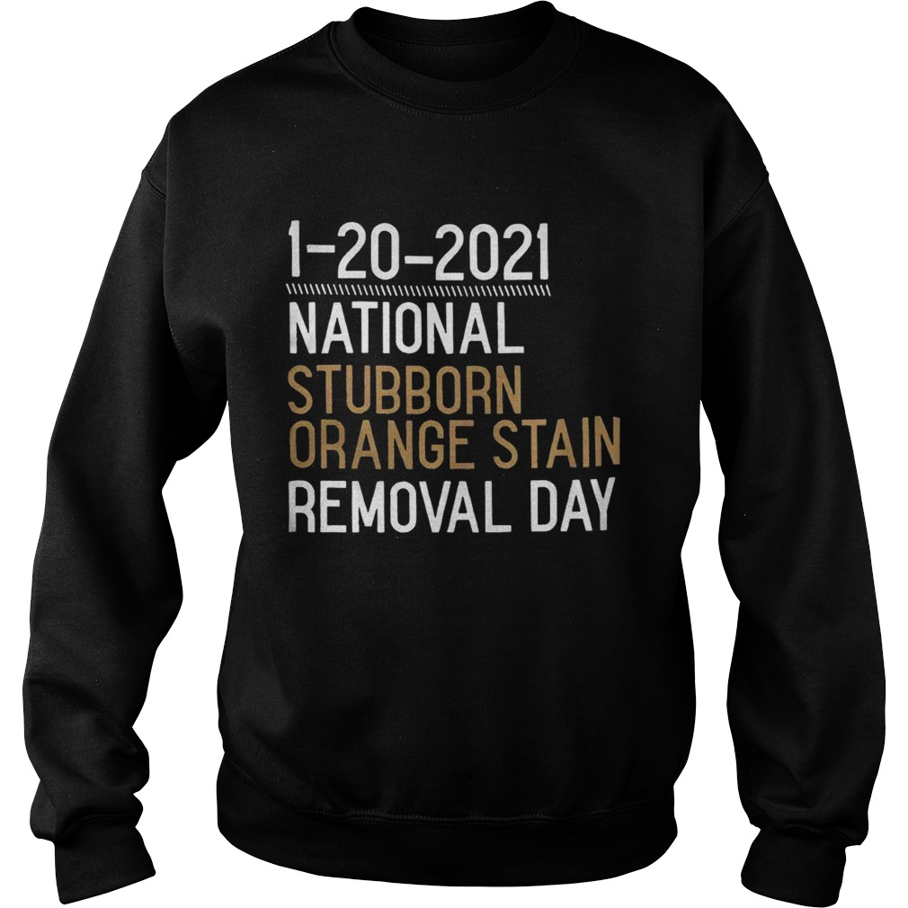 1 20 2021 National Stubborn Orange Stain Removal Day  Sweatshirt