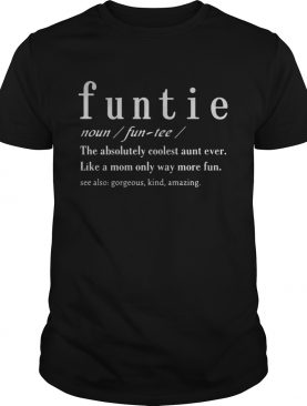Definition Funtie The Absolutely Coolest Aunt Ever Like A Mom Only Way More Fun shirt