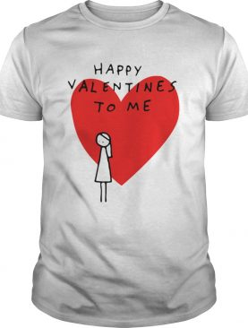 Happy Valentines to Me shirt