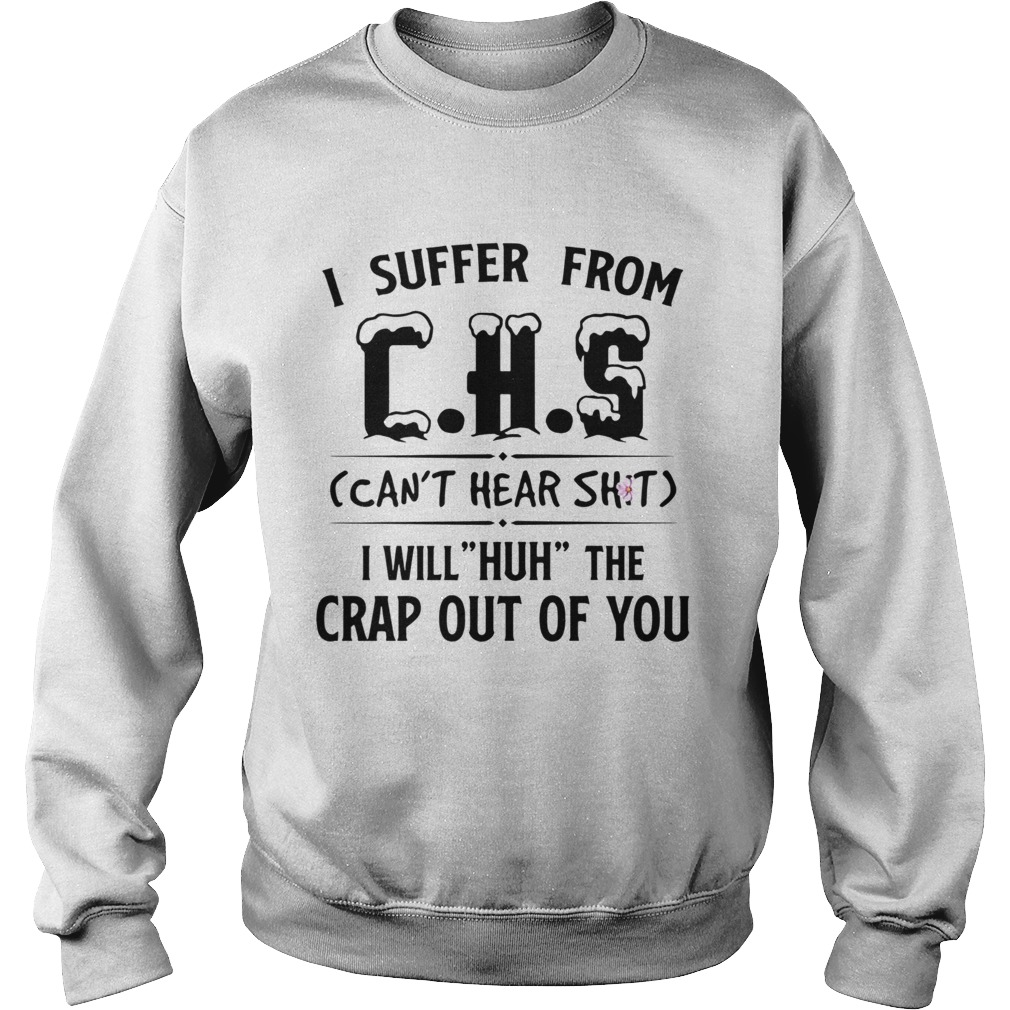 I Suffer From Chs Cant Huh The Crap Out Of You  Sweatshirt
