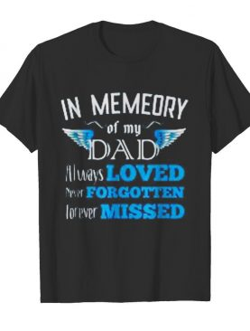 In memeory of my dad always loved never forgotten forever missed shirt