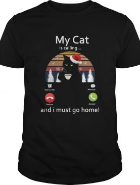 My Cat Is Calling And I Must Go Home shirt