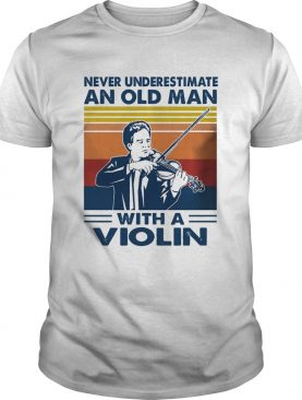 Never Underestimate An Old Man With A Violin Vinatge shirt