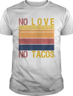 No Love No Tacos Mexican Food Restaurant Political Vintage shirt