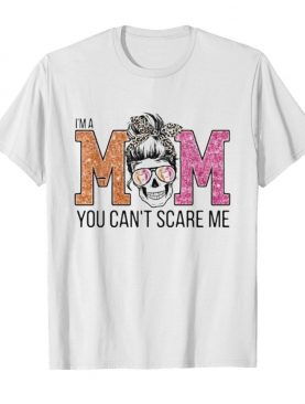Sugar skull i'm a mom you can't scare me shirt