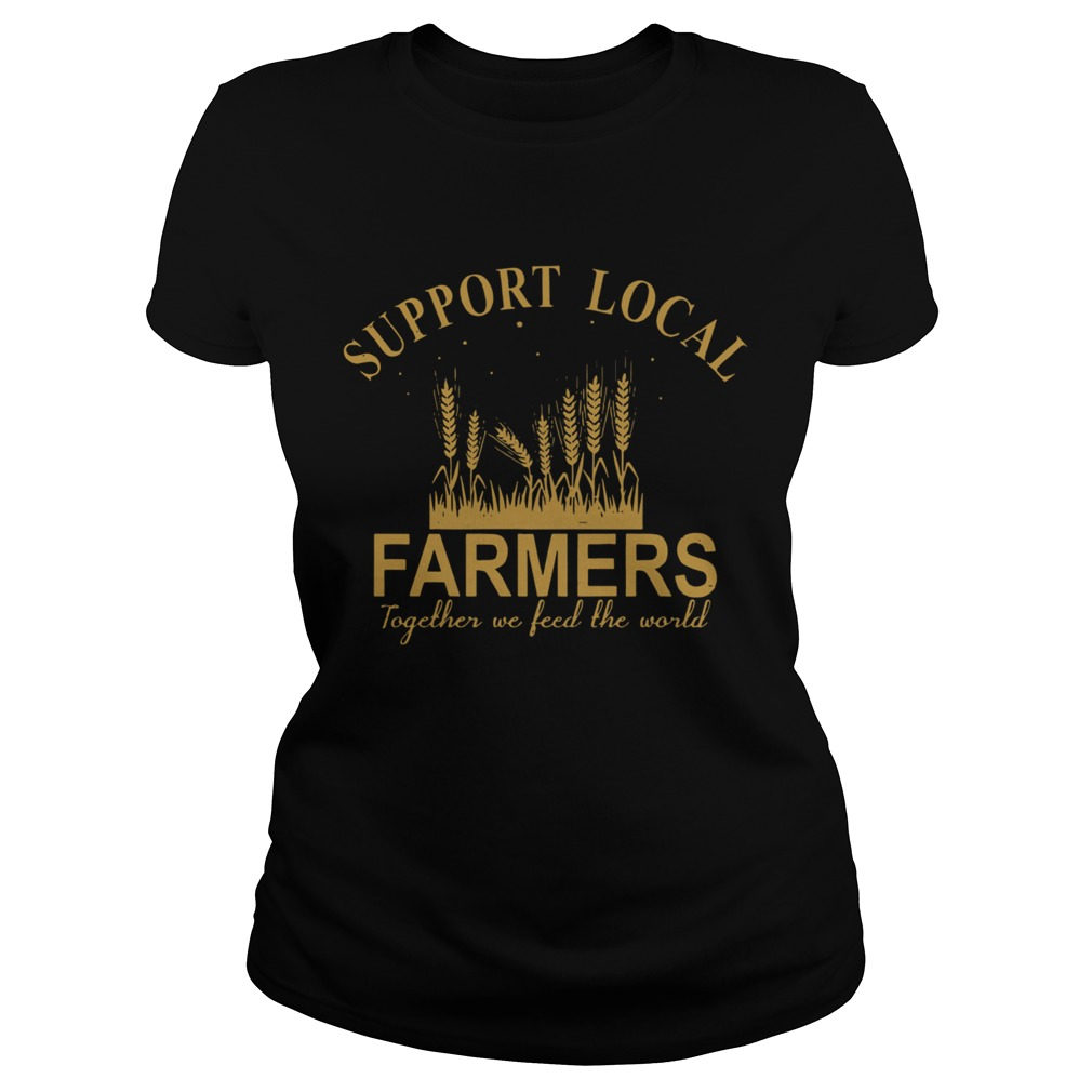 Support Local Farmers Together We Feed The World  Classic Ladies