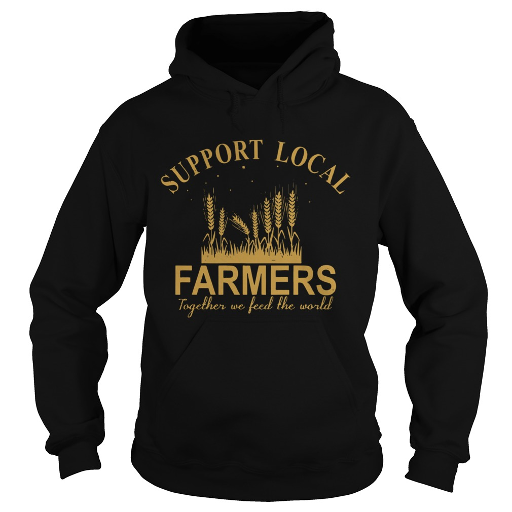 Support Local Farmers Together We Feed The World  Hoodie