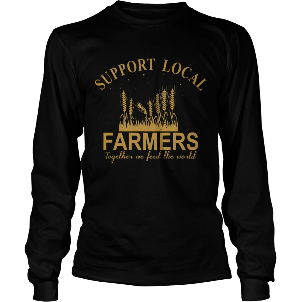 Support Local Farmers Together We Feed The World  Long Sleeve