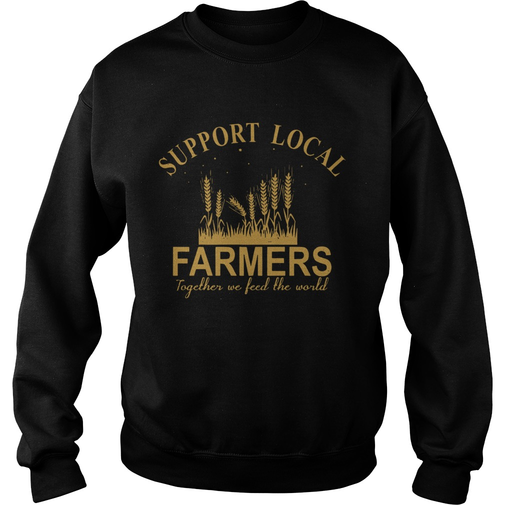 Support Local Farmers Together We Feed The World  Sweatshirt