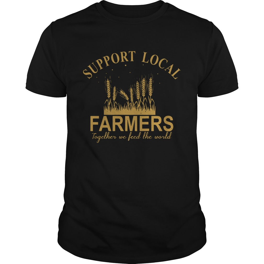 Support Local Farmers Together We Feed The World  Unisex