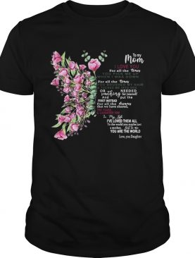 To My Mom I Love You For All The Times You Pick Me Up When I Was Down shirt