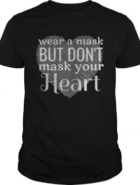 Wear A Mask But Dont Mask Your Heart shirt