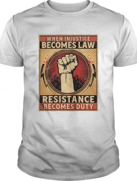 When Injustice Becomes Law Resistance Becomes Duty Free Hand shirt
